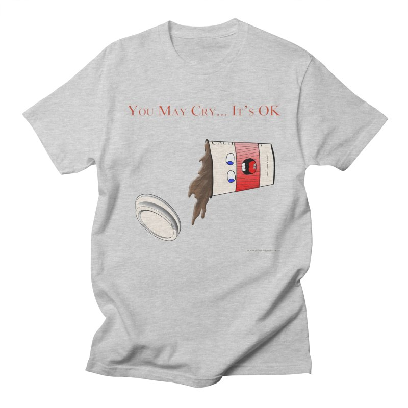 You May Cry... It's OK (Red) All Genders T-Shirt by Every Drop's An Idea's Artist Shop