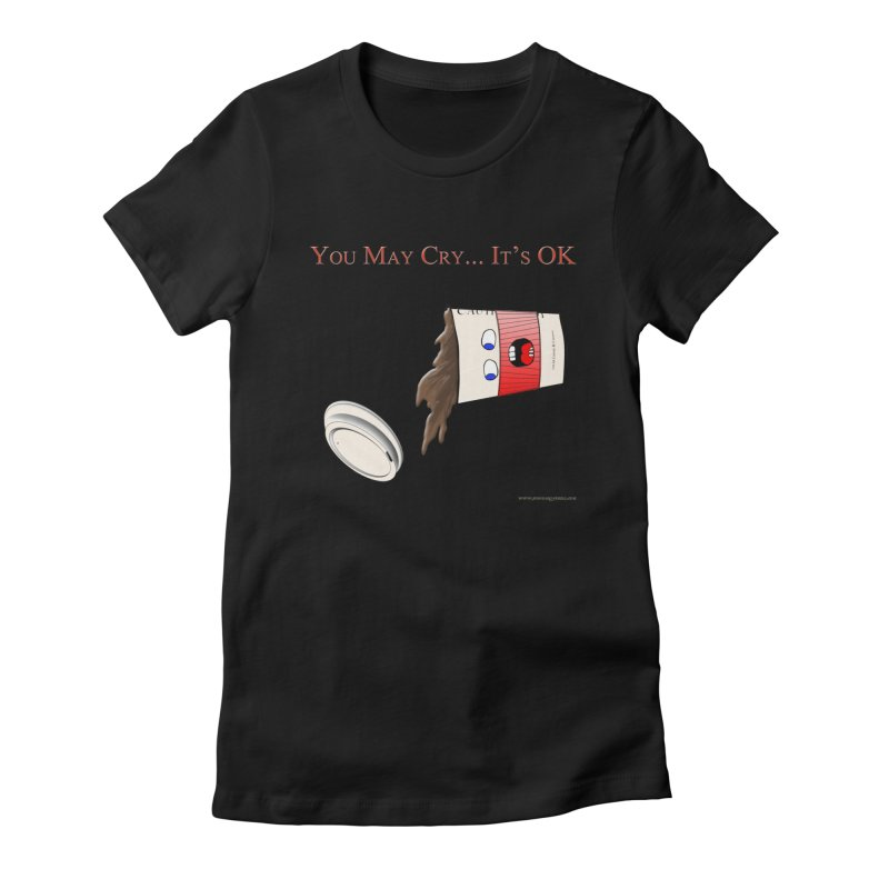 You May Cry... It's OK (Red) in Women's Fitted T-Shirt Black by Every Drop's An Idea's Artist Shop