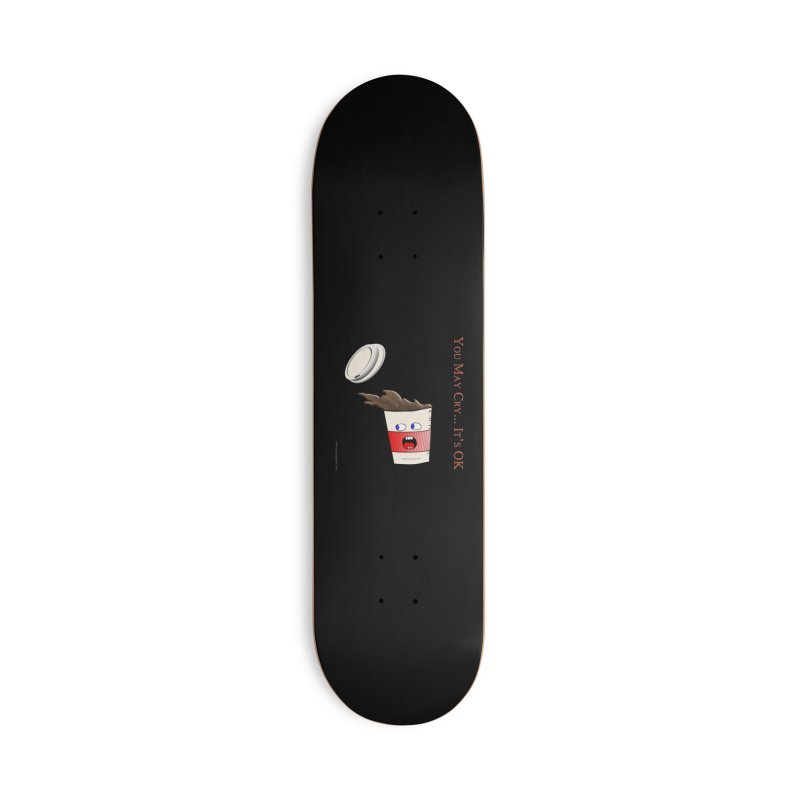 You May Cry... It's OK (Red) Accessories Skateboard by Every Drop's An Idea's Artist Shop