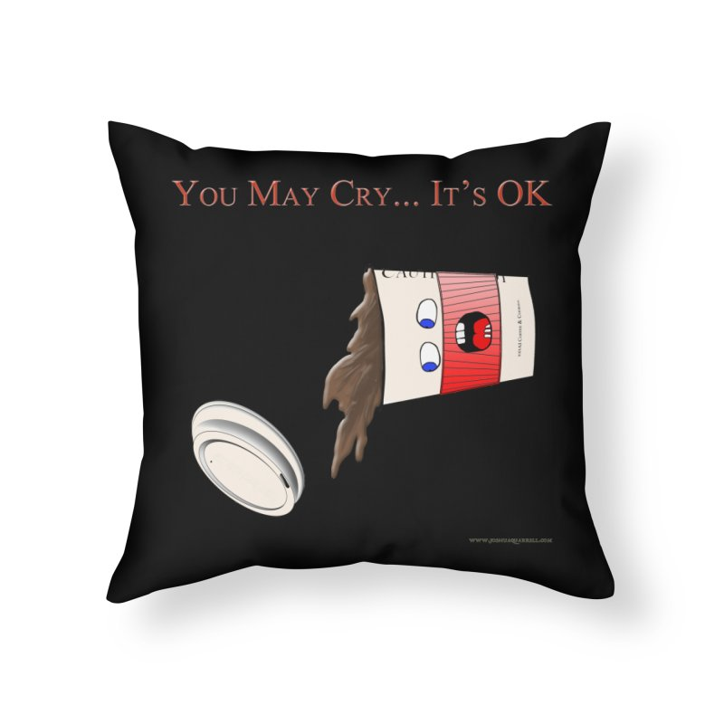 You May Cry... It's OK (Red) Home Throw Pillow by Every Drop's An Idea's Artist Shop