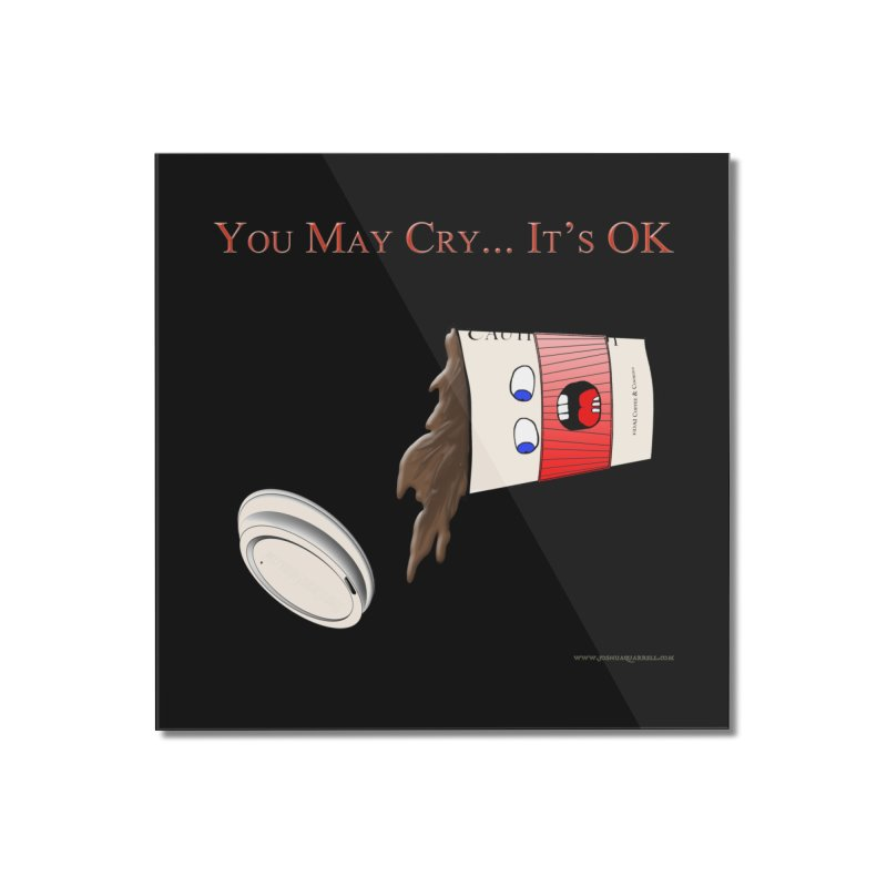 You May Cry... It's OK (Red) Home Mounted Acrylic Print by Every Drop's An Idea's Artist Shop