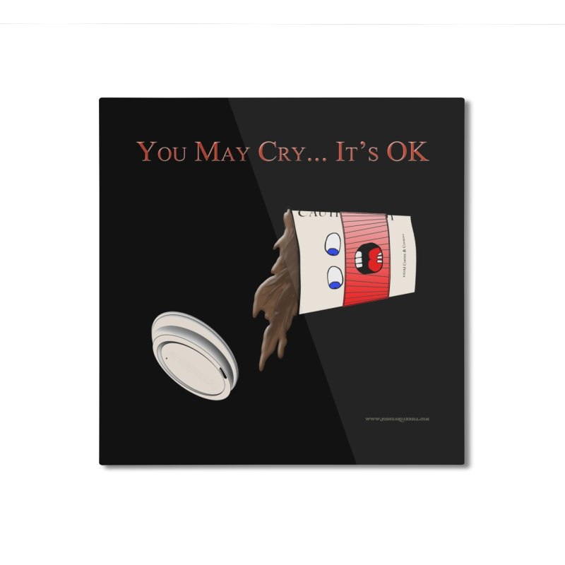 You May Cry... It's OK (Red) Home Mounted Aluminum Print by Every Drop's An Idea's Artist Shop