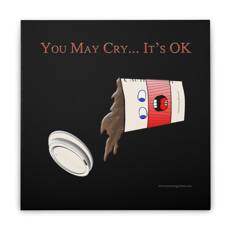 You May Cry... It's OK (Red) Home Stretched Canvas by Every Drop's An Idea's Artist Shop