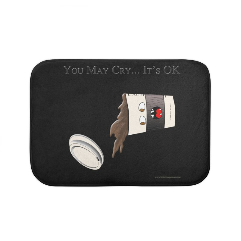 You May Cry... It's OK (Black) Home Bath Mat by Every Drop's An Idea's Artist Shop