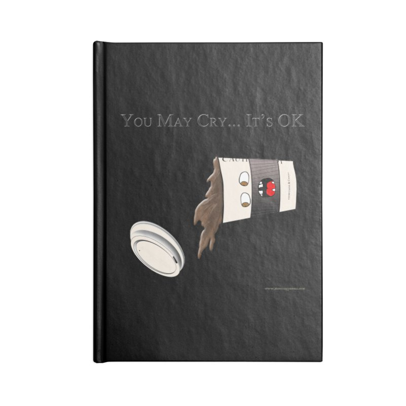 You May Cry... It's OK (Black) Accessories Blank Journal Notebook by Every Drop's An Idea's Artist Shop