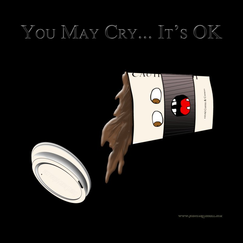 You May Cry... It's OK (Black) Women's Scoop Neck by Every Drop's An Idea's Artist Shop