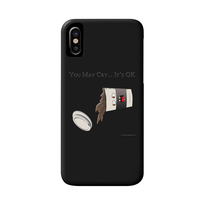 You May Cry... It's OK (Black) Accessories Phone Case by Every Drop's An Idea's Artist Shop