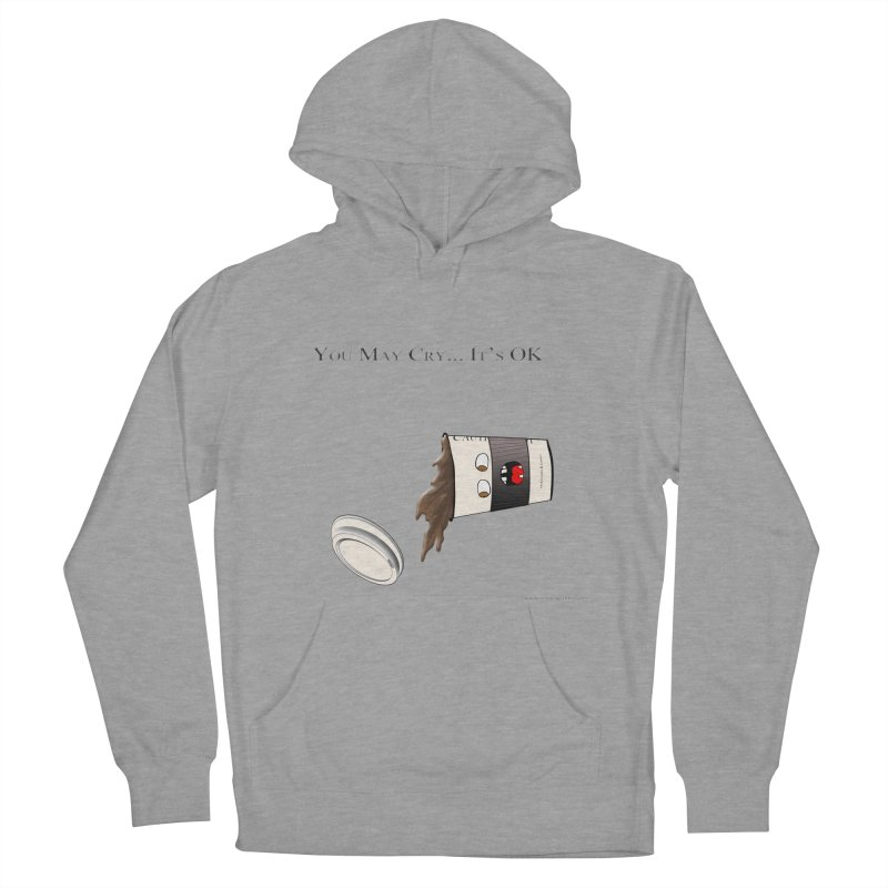 You May Cry... It's OK (Black) Men's Pullover Hoody by Every Drop's An Idea's Artist Shop