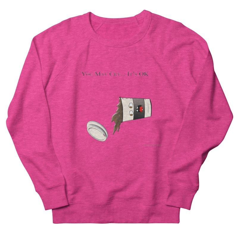 You May Cry... It's OK (Black) Women's Sweatshirt by Every Drop's An Idea's Artist Shop