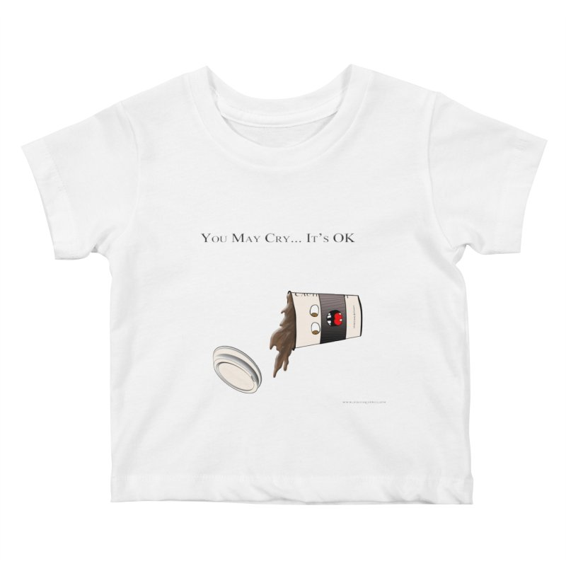 You May Cry... It's OK (Black) Kids Baby T-Shirt by Every Drop's An Idea's Artist Shop