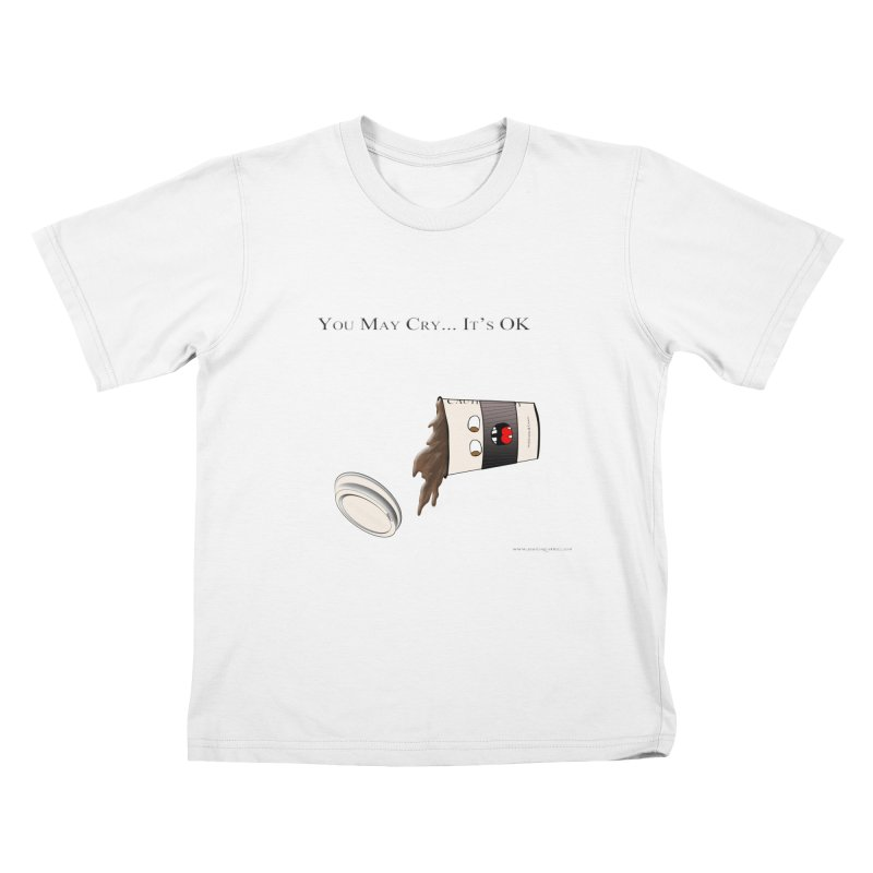 You May Cry... It's OK (Black) Kids T-shirt by Every Drop's An Idea's Artist Shop