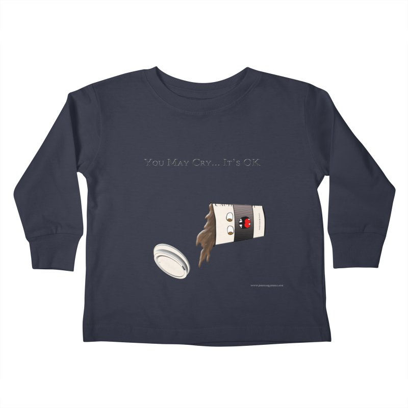 You May Cry... It's OK (Black) Kids Toddler Longsleeve T-Shirt by Every Drop's An Idea's Artist Shop