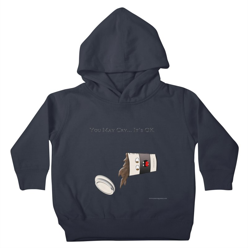 You May Cry... It's OK (Black) Kids Toddler Pullover Hoody by Every Drop's An Idea's Artist Shop