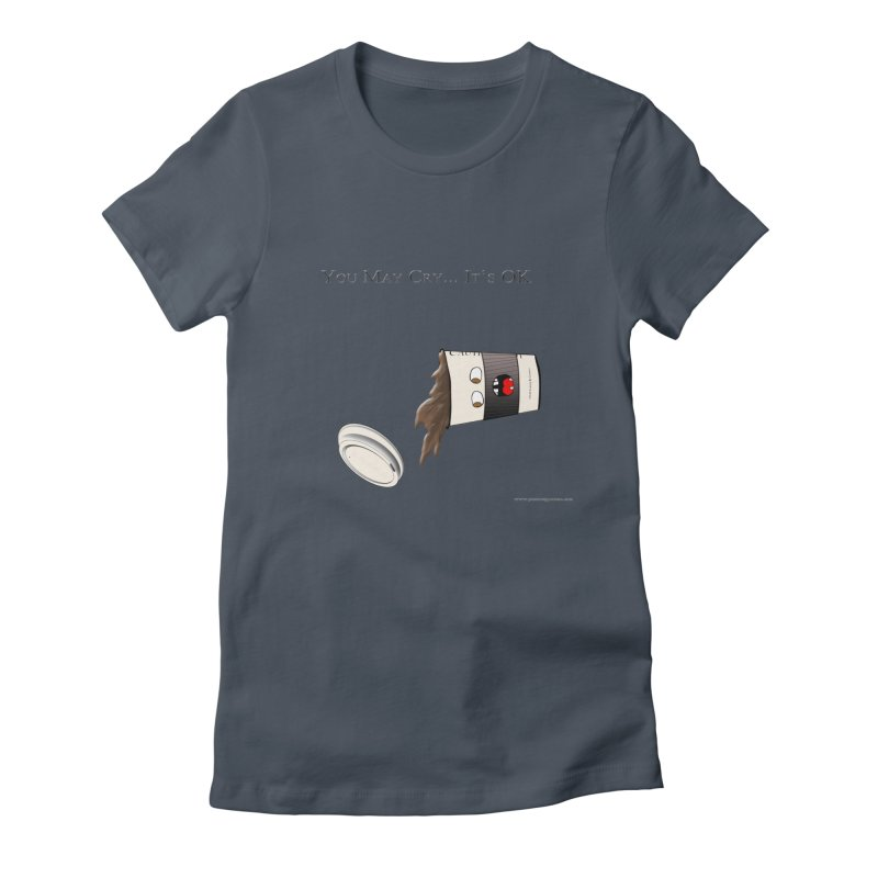You May Cry... It's OK (Black) Women's Fitted T-Shirt by Every Drop's An Idea's Artist Shop