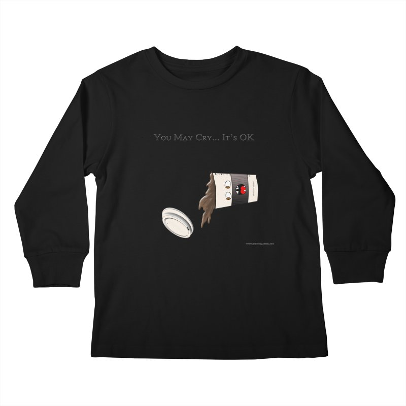 You May Cry... It's OK (Black) Kids Longsleeve T-Shirt by Every Drop's An Idea's Artist Shop
