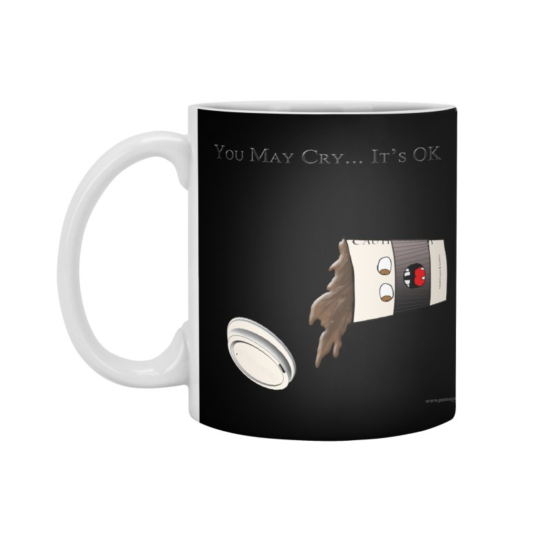 You May Cry... It's OK (Black) Accessories Mug by Every Drop's An Idea's Artist Shop
