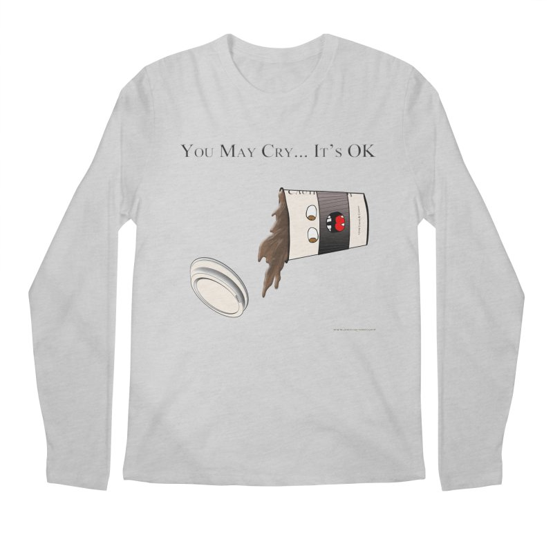 You May Cry... It's OK (Black) Men's Longsleeve T-Shirt by Every Drop's An Idea's Artist Shop