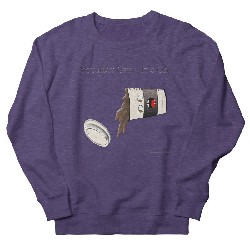 You May Cry... It's OK (Black) Men's Sweatshirt by Every Drop's An Idea's Artist Shop