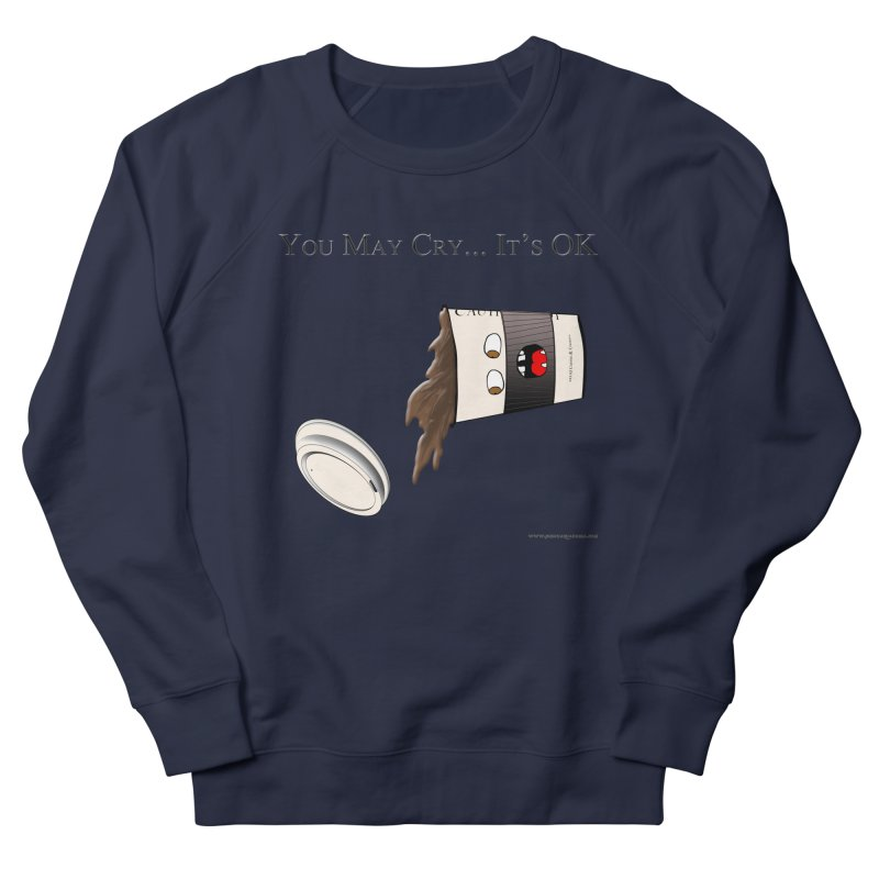 You May Cry... It's OK (Black) Men's Sweatshirt by Every Drop's An Idea's Artist Shop