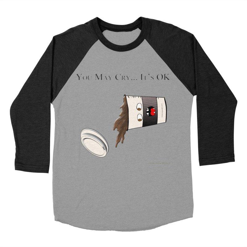 You May Cry... It's OK (Black) Women's Baseball Triblend Longsleeve T-Shirt by Every Drop's An Idea's Artist Shop
