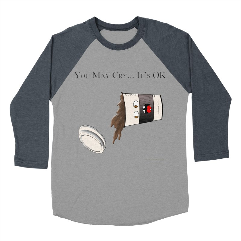 You May Cry... It's OK (Black) Men's Baseball Triblend T-Shirt by Every Drop's An Idea's Artist Shop