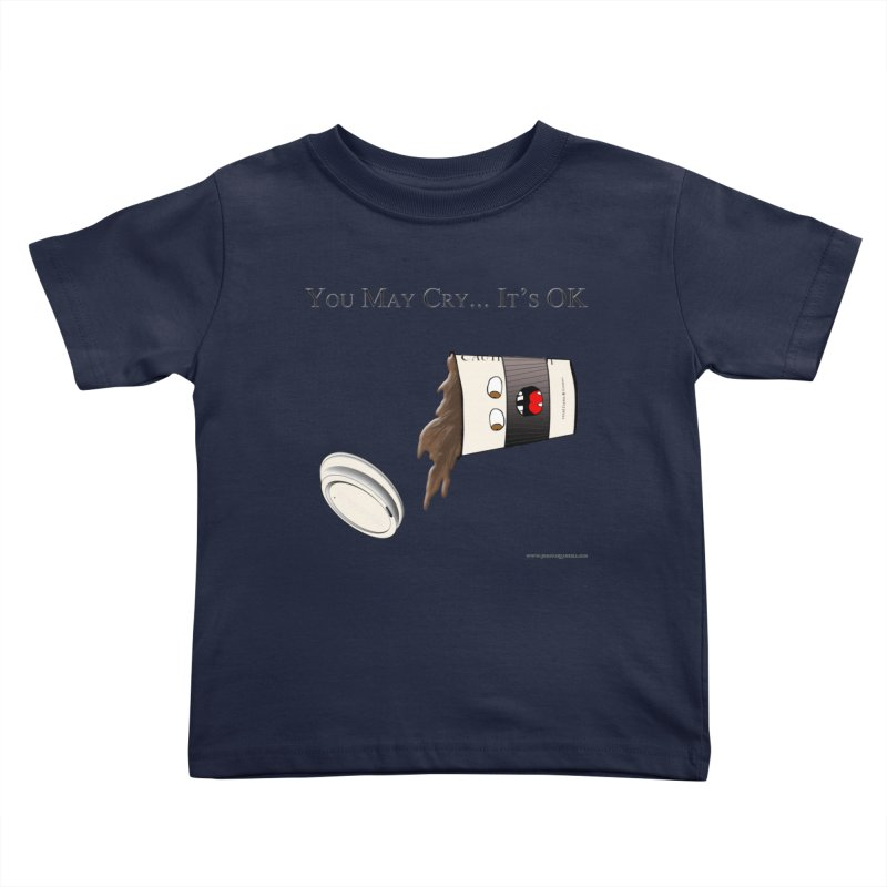 You May Cry... It's OK (Black) Kids Toddler T-Shirt by Every Drop's An Idea's Artist Shop