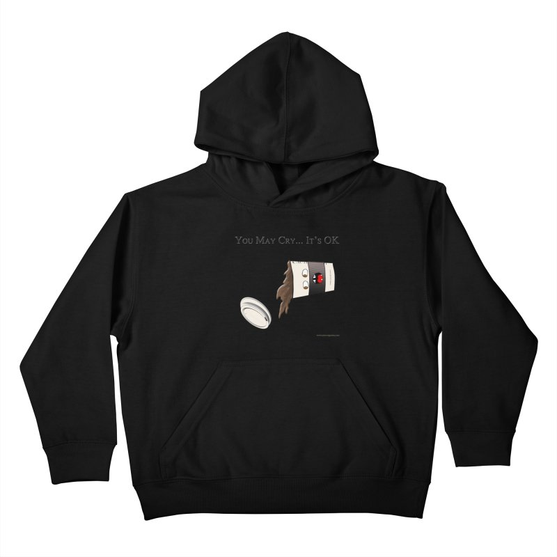 You May Cry... It's OK (Black) Kids Pullover Hoody by Every Drop's An Idea's Artist Shop