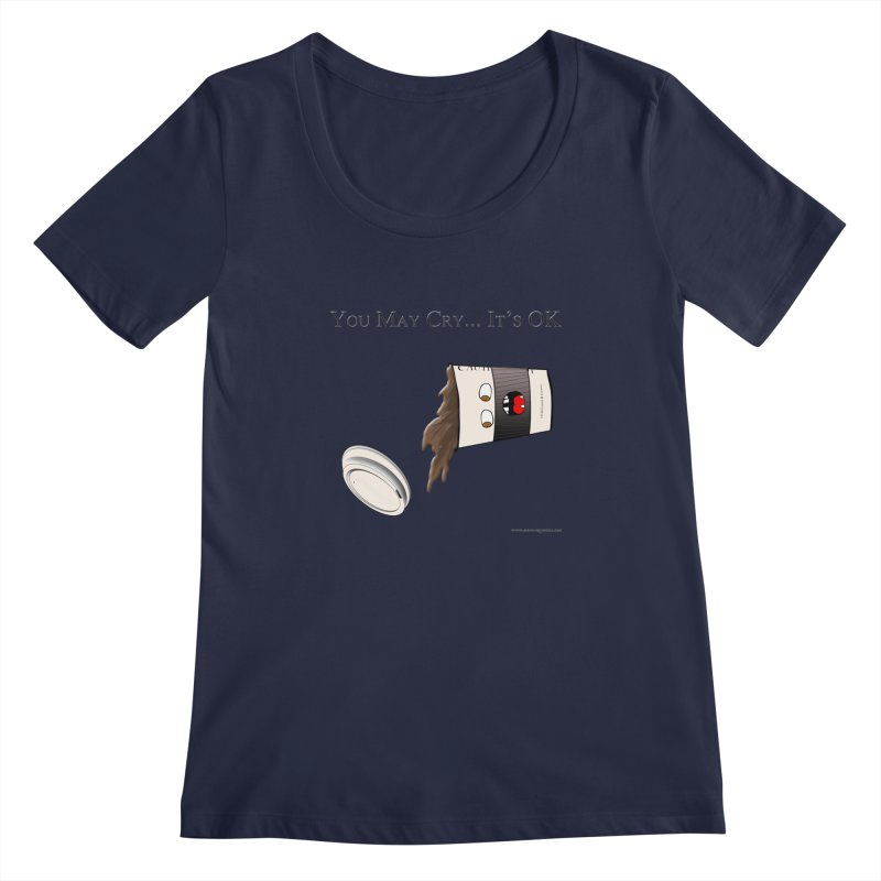 You May Cry... It's OK (Black) Women's Scoopneck by Every Drop's An Idea's Artist Shop