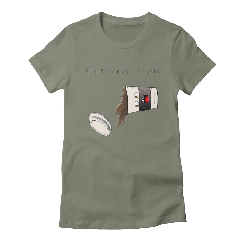 You May Cry... It's OK (Black) Women's T-Shirt by Every Drop's An Idea's Artist Shop