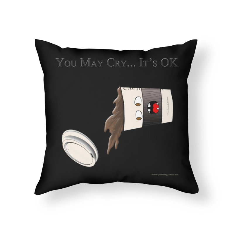 You May Cry... It's OK (Black) Home Throw Pillow by Every Drop's An Idea's Artist Shop