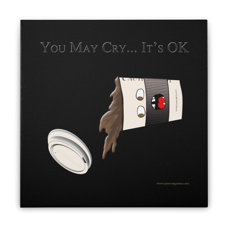 You May Cry... It's OK (Black) Home Stretched Canvas by Every Drop's An Idea's Artist Shop