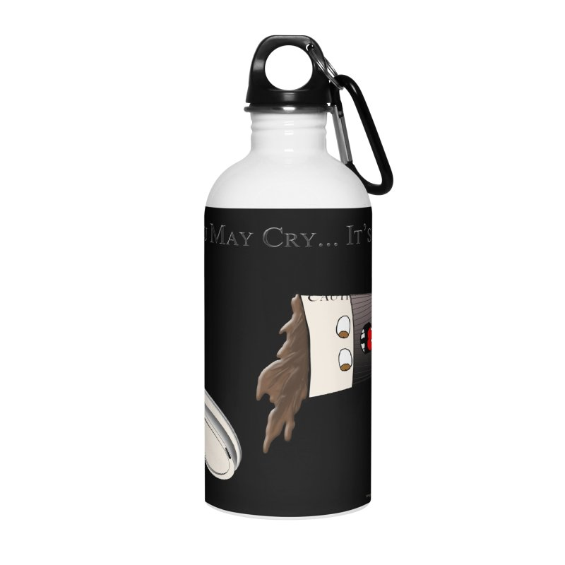 You May Cry... It's OK (Black) Accessories Water Bottle by Every Drop's An Idea's Artist Shop