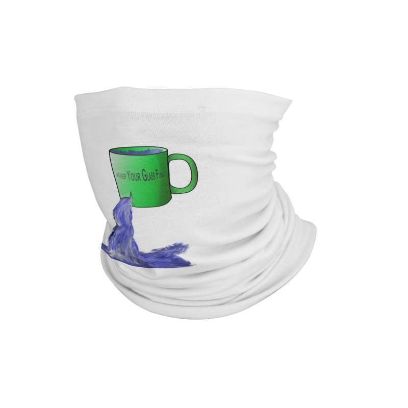 Keep Your Glass Full v2 Accessories Neck Gaiter by Every Drop's An Idea's Artist Shop