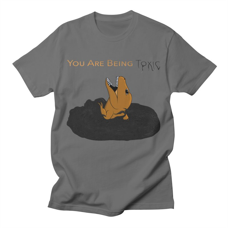 You Are Being Toxic All Genders T-Shirt by Every Drop's An Idea's Artist Shop
