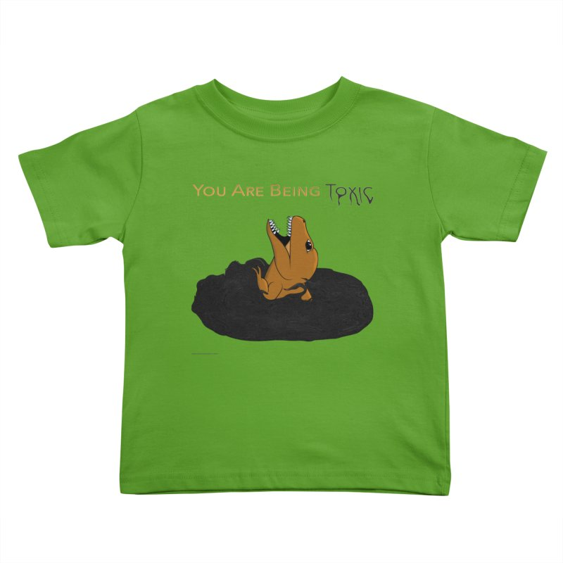 You Are Being Toxic Youth Toddler T-Shirt by Every Drop's An Idea's Artist Shop