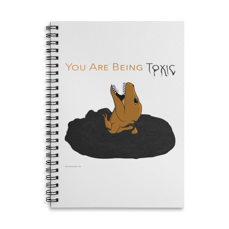 You Are Being Toxic Accessories Notebook by Every Drop's An Idea's Artist Shop