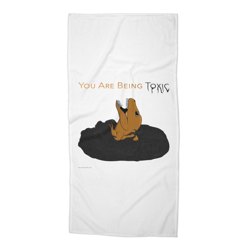 You Are Being Toxic Accessories Beach Towel by Every Drop's An Idea's Artist Shop