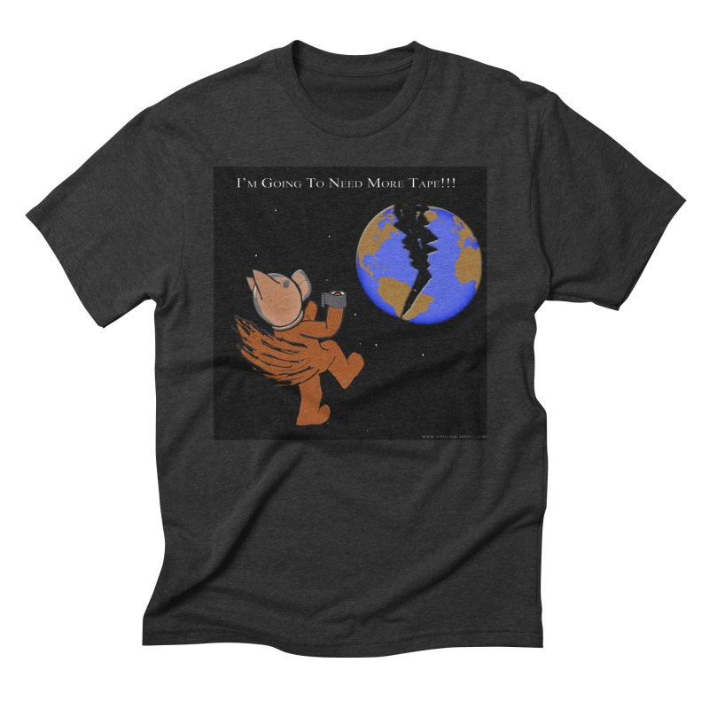 I'm Going To Need More Tape!!! Men's Triblend T-Shirt by Every Drop's An Idea's Artist Shop
