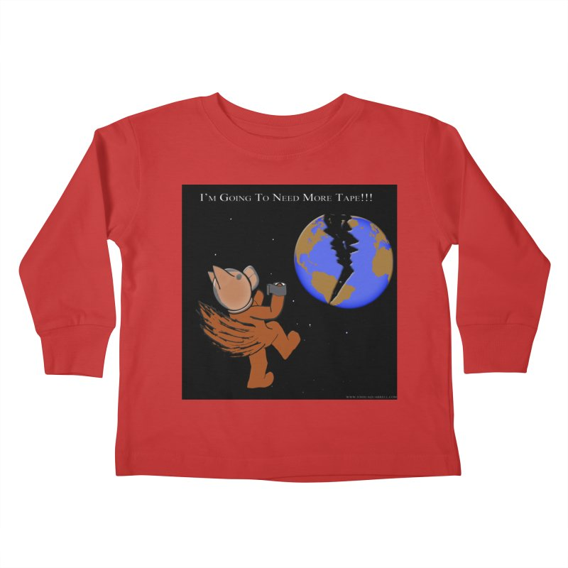 I'm Going To Need More Tape!!! Kids Toddler Longsleeve T-Shirt by Every Drop's An Idea's Artist Shop