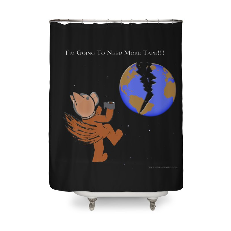 I'm Going To Need More Tape!!! Home and Office Shower Curtain by Every Drop's An Idea's Artist Shop