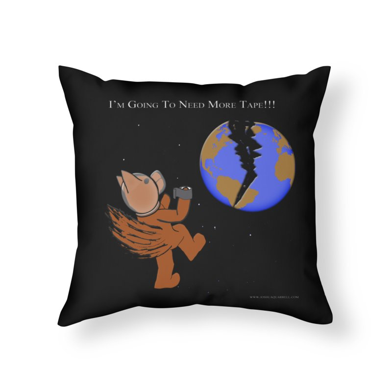 I'm Going To Need More Tape!!! Home Throw Pillow by Every Drop's An Idea's Artist Shop