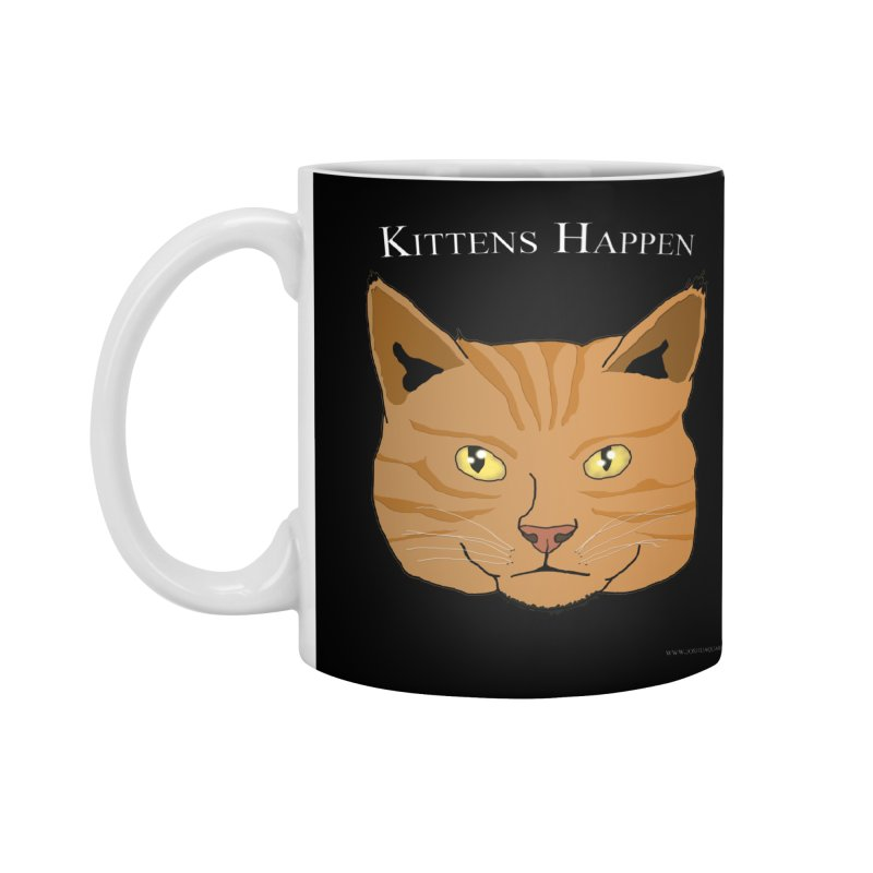 Kittens Happen Accessories Mug by Every Drop's An Idea's Artist Shop
