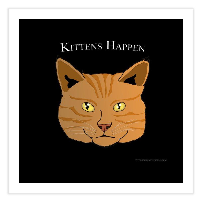 Kittens Happen Home Fine Art Print by Every Drop's An Idea's Artist Shop