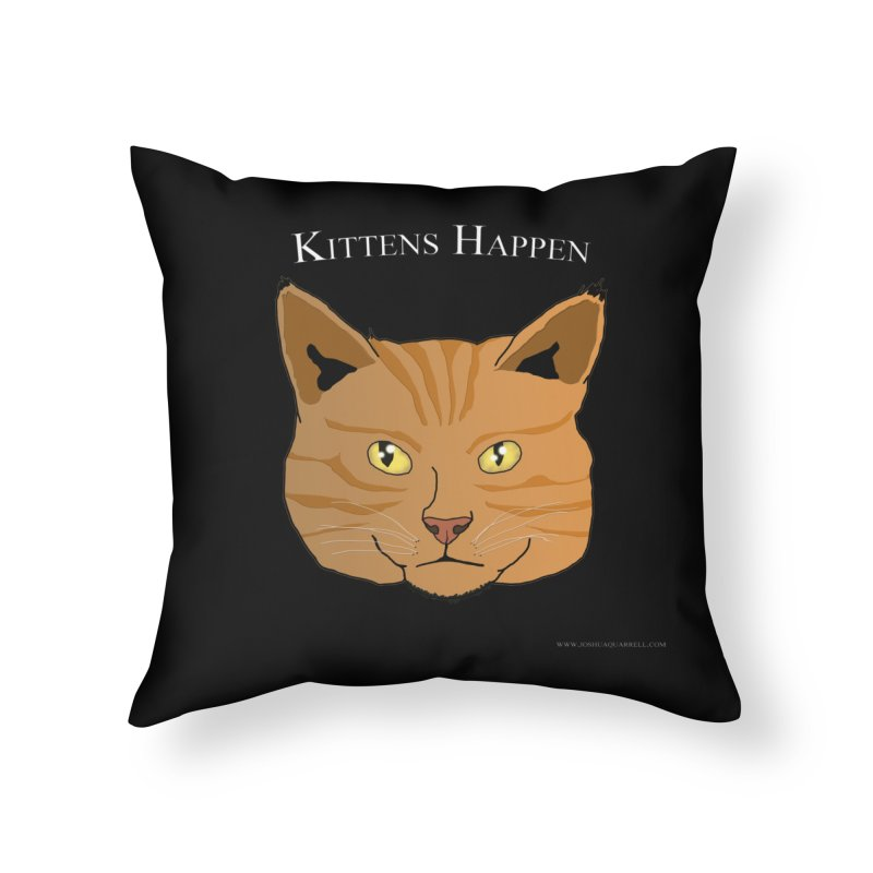 Kittens Happen Home Throw Pillow by Every Drop's An Idea's Artist Shop