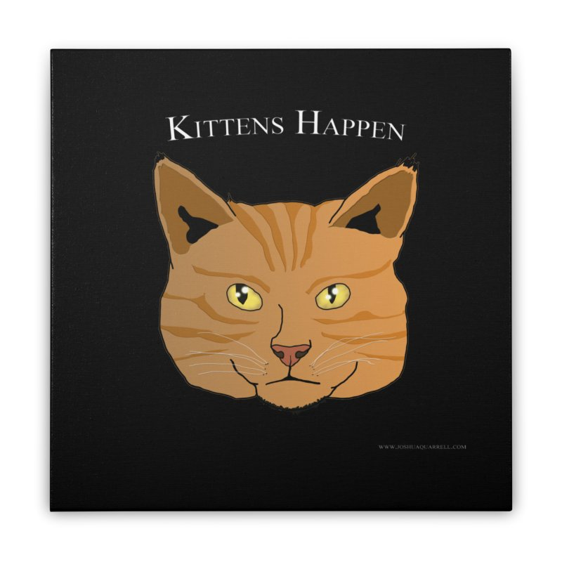 Kittens Happen Home Stretched Canvas by Every Drop's An Idea's Artist Shop