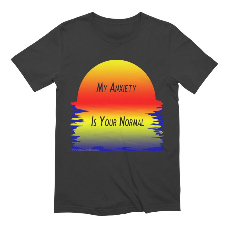 My Anxiety Is Your Normal Men's Extra Soft T-Shirt by Every Drop's An Idea's Artist Shop