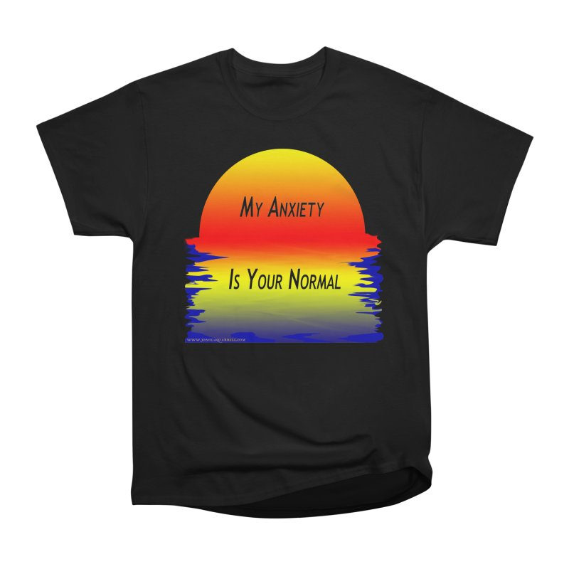 My Anxiety Is Your Normal in Women's Heavyweight Unisex T-Shirt Black by Every Drop's An Idea's Artist Shop