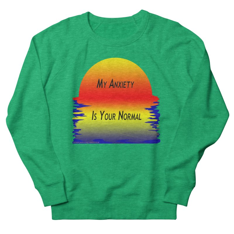 My Anxiety Is Your Normal Women's Sweatshirt by Every Drop's An Idea's Artist Shop