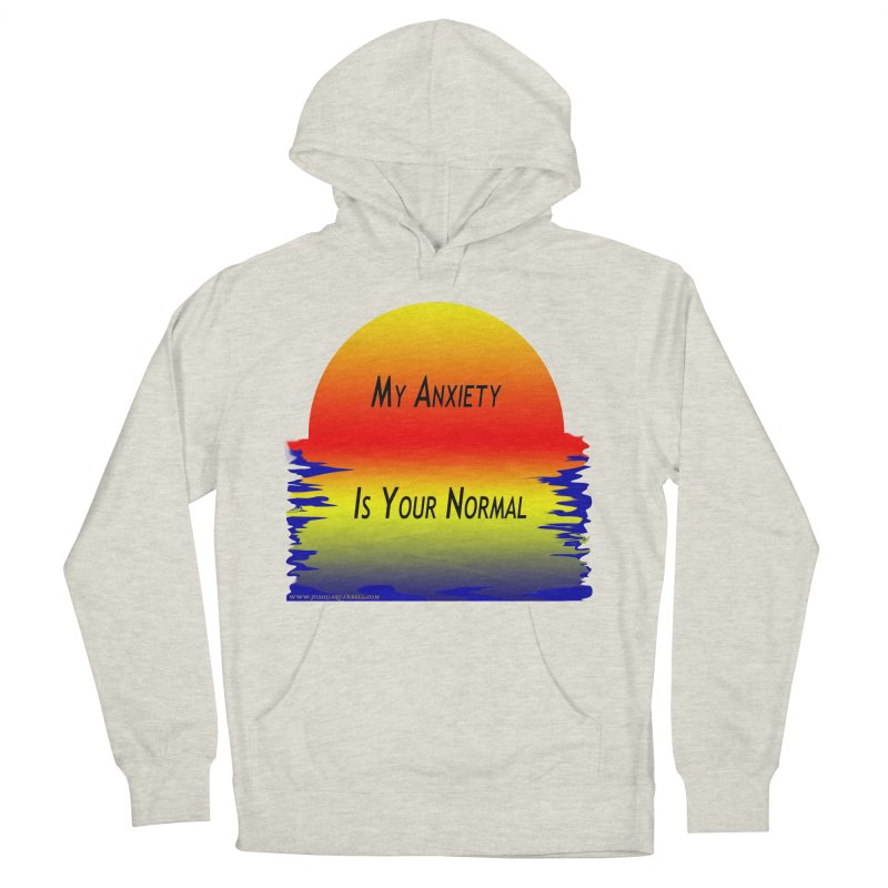 My Anxiety Is Your Normal Women's French Terry Pullover Hoody by Every Drop's An Idea's Artist Shop