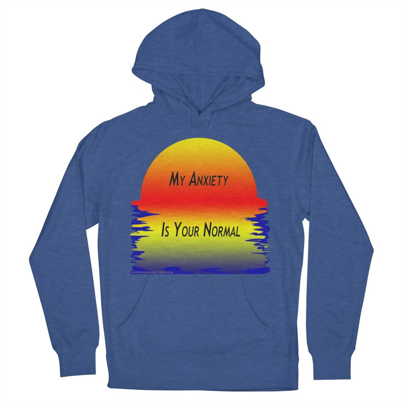 My Anxiety Is Your Normal Men's French Terry Pullover Hoody by Every Drop's An Idea's Artist Shop
